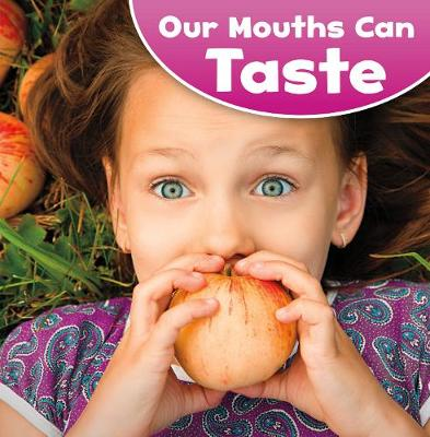 Our Mouths Can Taste - Little Pebble: Our Amazing Senses (Hardback)