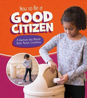 How to Be a Good Citizen: A Question and Answer Book About Citizenship - A+ Books: Character Matters (Hardback)
