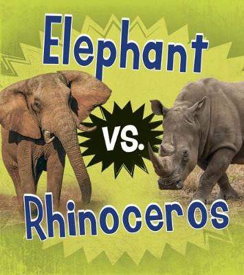 Elephant vs. Rhinoceros - Read and Learn: Animal Rivals (Hardback)