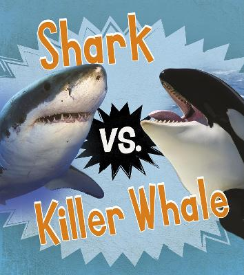 Shark vs. Killer Whale - Read and Learn: Animal Rivals (Paperback)