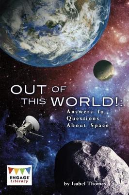 Out of This World!: Answers to Questions About Space - Engage Literacy: Engage Literacy Dark Blue
