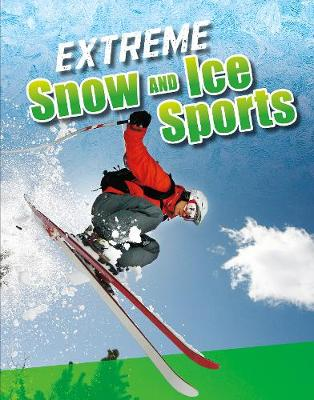 Extreme Snow and Ice Sports - Edge Books: Sports to the Extreme (Hardback)