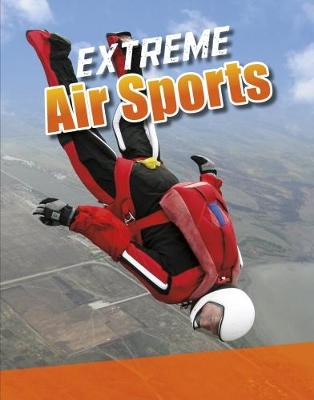 Extreme Air Sports - Edge Books: Sports to the Extreme (Hardback)