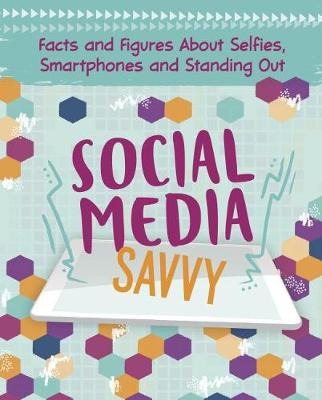 Social Media Savvy: Facts and Figures About Selfies, Smartphones and Standing Out - Girlology (Paperback)