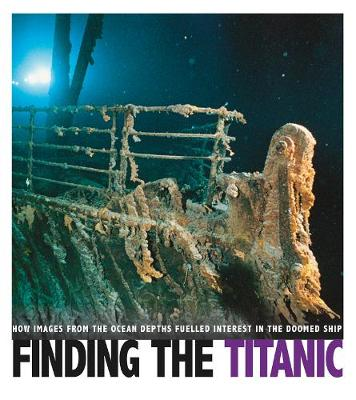 Finding the Titanic: How Images from the Ocean Depths Fueled Interest in the Doomed Ship - Captured Science History (Paperback)