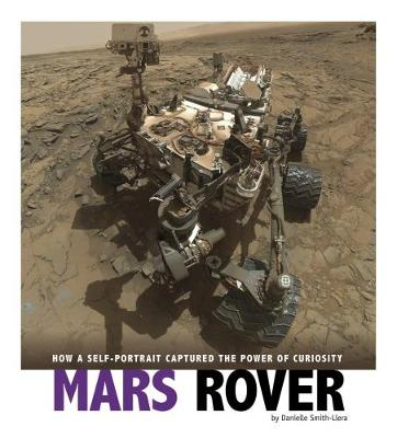 Mars Rover: How a Self-Portrait Captured the Power of Curiosity - Captured Science History (Paperback)
