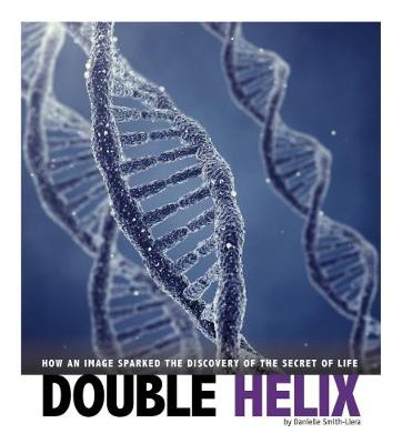 Cover Double Helix: How an Image Sparked the Discovery of the Secret of Life - Captured Science History