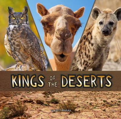 Kings of the Deserts - First Facts: Animal Rulers (Hardback)