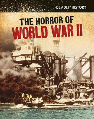 The Horror of World War II - InfoSearch: Deadly History (Hardback)
