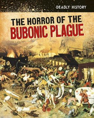The Horror of the Bubonic Plague - InfoSearch: Deadly History (Hardback)