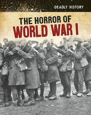 The Horror of World War I - InfoSearch: Deadly History (Hardback)