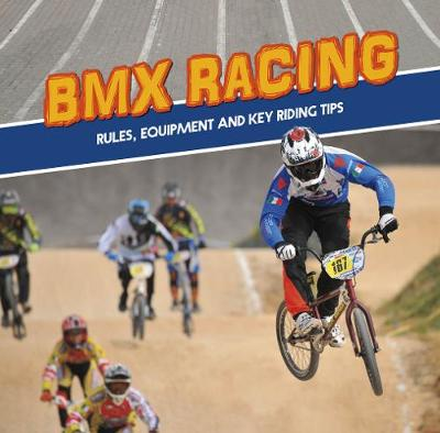 BMX Racing: Rules, Equipment and Key Riding Tips - First Facts: First Sports Facts (Hardback)
