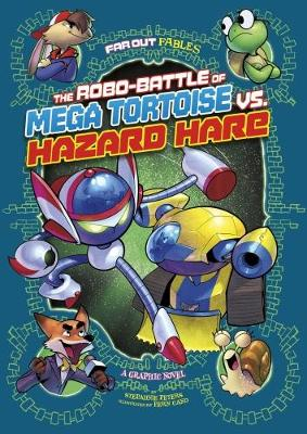 The Robo-battle of Mega Tortoise vs Hazard Hare: A Graphic Novel - Far Out Fables: Far Out Fables (Paperback)