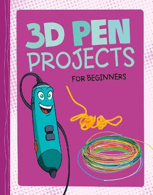 3D Pen Projects for Beginners - Dabble Lab: Hands-On Projects for Beginners (Paperback)