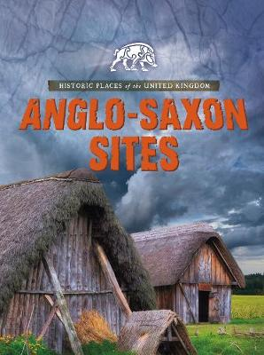 Anglo-Saxon Sites - Raintree Perspectives: Historic Places of the United Kingdom (Paperback)