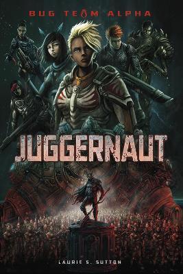 Juggernaut - Sci-Finity: Bug Team Alpha (Paperback)