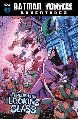 Through the Looking Glass - DC Comics: Batman / Teenage Mutant Ninja Turtles Adventures (Hardback)