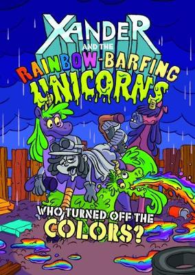 Who Turned Off the Colours? - Xander and the Rainbow-Barfing Unicorns (Paperback)