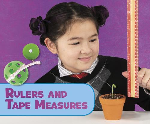 Rulers and Tape Measures - Pebble Plus: Science Tools (Hardback)