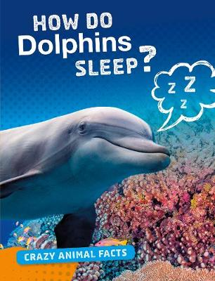 How Do Dolphins Sleep? - Bright Idea Books: Crazy Animal Facts (Paperback)