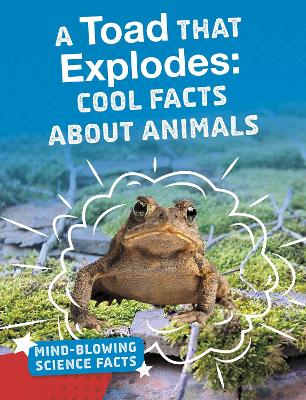 A Toad That Explodes: Cool Facts About Animals - Mind-Blowing Science Facts (Hardback)
