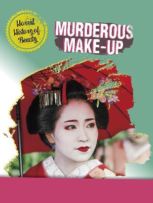 Murderous Make-up - Horrid History of Beauty (Paperback)