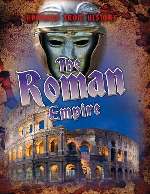 The Roman Empire - Horrors from History (Paperback)