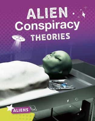 Alien Conspiracy Theories - Bright Idea Books: Aliens (Hardback)
