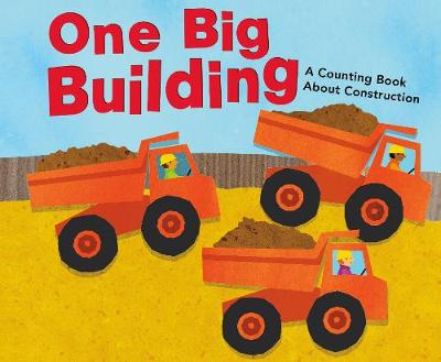 One Big Building: A Counting Book About Construction - Know Your Numbers (Hardback)