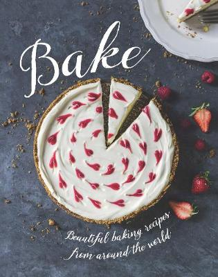 Bake: Beautiful Baking Recipes from Around the World (Hardback)