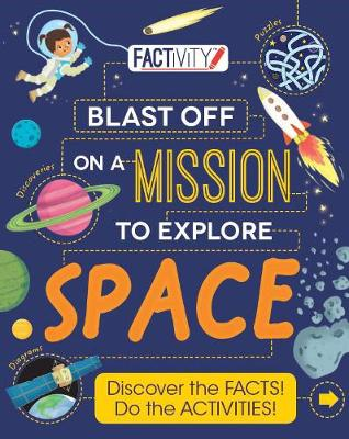 Factivity Blast Off on a Mission to Explore Space: Discover the Facts! Do the Activities! (Paperback)