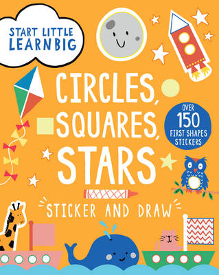 Start Little Learn Big Sticker and Draw Circles, Squares, Stars: Over 150 First Shapes Stickers (Paperback)