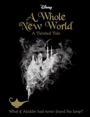 Disney A Whole New World: What If Aladdin Had Never Found the Lamp? - A Twisted Tale (Paperback)