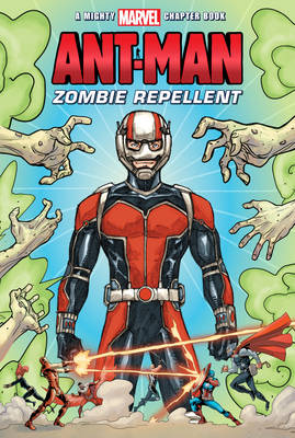 Mighty Marvel Ant-Man Zombie Repellent - A Mighty Marvel Chapter Book (Paperback)