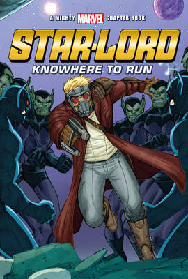 Mighty Marvel Star-Lord Knowhere to Run - A Mighty Marvel Chapter Book (Paperback)