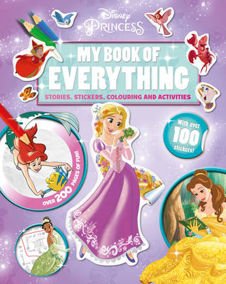 Disney Princess My Book of Everything: Stories, Stickers, Colouring, and Activities (Hardback)