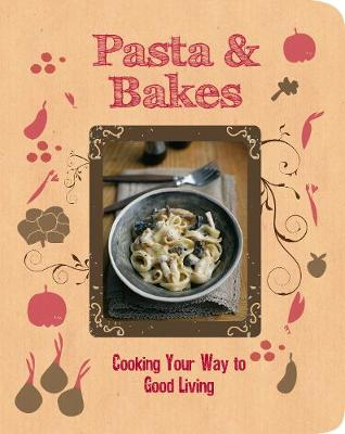 Pasta & Bakes: Cooking Your Way to Good Living (Paperback)