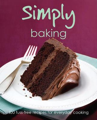 Simply Baking: 100 Fuss-Free Recipes for Everyday Cooking (Hardback)