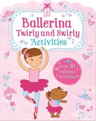 Ballerina Twirly and Swirly Activities: Over 30 Ballerina Activities (Paperback)