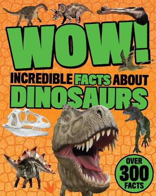 Wow! Incredible Facts About Dinosaurs (Paperback)