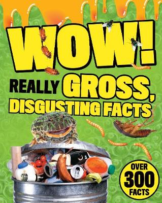 Wow! Really Gross, Disgusting Facts (Paperback)