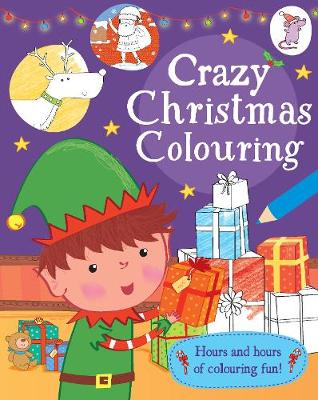 Crazy Christmas Colouring: Hours and Hours of Colouring Fun! (Paperback)