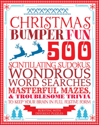Christmas Bumper Fun: 500 Scintillating Sudokus, Wondrous Word Searches, Masterful Mazes & Troublesome Trivia to Keep Your Brain in Full Festive Form (Paperback)