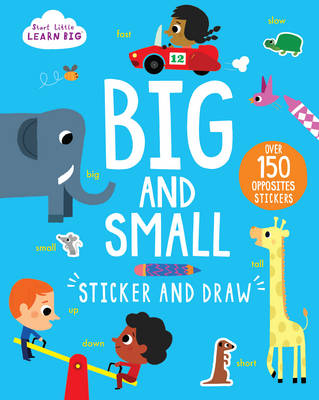 Start Little Learn Big: Big and Small Sticker and Draw: Over 150 Opposites Stickers (Paperback)