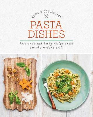 Pasta Dishes: Fuss-Free and Tasty Recipe Ideas for the Modern Cook - Cook's Collection (Paperback)