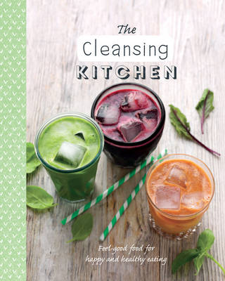 The Cleansing Kitchen: Feel-Good Food for Happy and Healthy Eating - The Healthy Kitchen (Paperback)