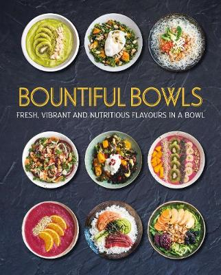 Bountiful Bowls: Fresh, Vibrant and Nutritious Flavours in a Bowl (Hardback)