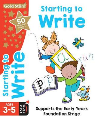 Gold Stars Starting to Write Ages 3-5 Early Years: Supports the Early Years Foundation Stage (Paperback)