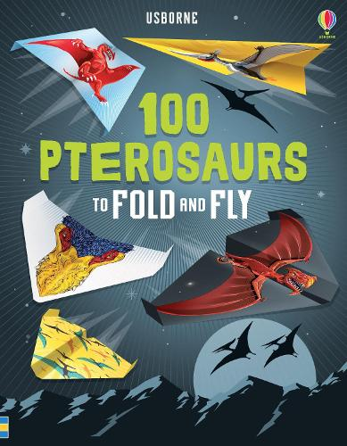 100 Pterosaurs to Fold and Fly - Fold and Fly (Paperback)