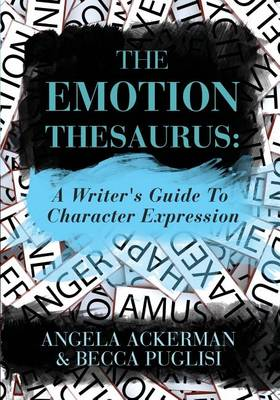 The Emotion Thesaurus: A Writer's Guide to Character Expression (Paperback)